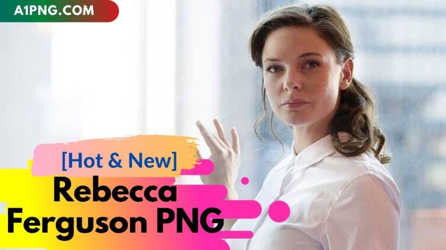 [Best 300+] » Rebecca Ferguson PNG [ HD Transparent Background]